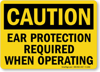 Ear Protection Required When Operating OSHA Caution Sign