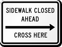 Sidewalk Closed Ahead, Cross Here MUTCD Sign