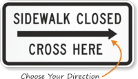 Right Arrow Sidewalk Closed, Cross Here Traffic Sign