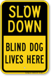Slow Down Blind Dog Lives Here Sign
