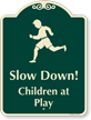 Slow Down, Children At Play Signature Sign