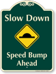 Slow Down Speed Bump Ahead Signature Sign