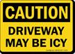 Driveway May Be Icy OSHA Caution Sign