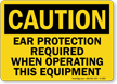 OSHA Caution Ear Protection Required Operating Equipment Sign