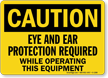 OSHA Caution, Eye and Ear Protection Required Sign