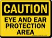 Eye And Ear Protection Area OSHA Caution Sign