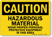 Caution Hazardous Material Wear Proper Equipment Sign