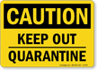 Keep Out Quarantine Caution OSHA Sign