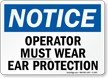 Notice Operator Wear Ear Protection Sign