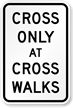 Cross Only At Crosswalks MUTCD Sign