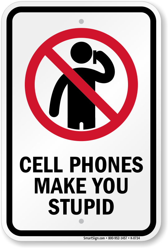 Funny No Cell Phone Sign Phones Make You Stupid With Do Not Use Mobile Symbol