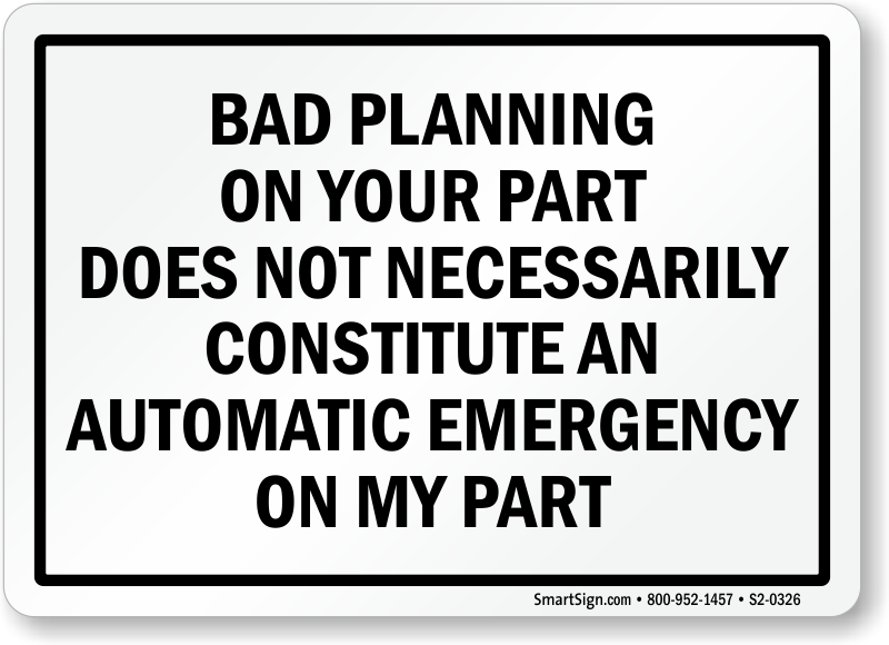 Bad Planning On Your Part Emergency On My Part Sign, SKU
