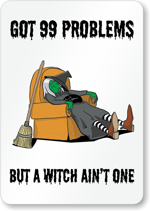 Got 99 Problems Witch Ain T One Halloween Sign Best