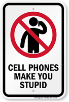 Cell Phones Make You Stupid Sign