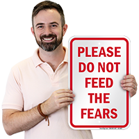 Please Do Not Feed The Fears Motivational Quote Sign