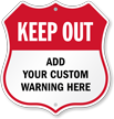 Add Your Warning Here Custom Keep Out Shield Sign