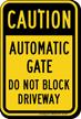 Caution, Automatic Gate, Dont Block Driveway Sign