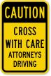 Cross With Care Attorneys Drive Caution Sign