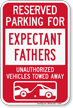 Reserved Parking For Expectant Fathers Tow Away Sign