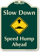 Slow Down Speed Hump Ahead Signature Sign
