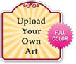 Upload Your Own Art Custom Signature Sign - 18in. x 18in.