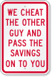 We Cheat The Other Guy Humorous Sign
