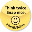 Think Twice Snap Nice No Bullying Label