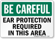 Be Careful: Ear Protection Required Sign