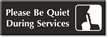 Please Be Quiet During Services Select-a-Color Engraved Sign