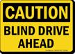 Blind Drive Ahead OSHA Caution Sign