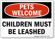 Pets Welcome, Children Must Be Leashed Funny Sign