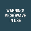 Warning! Microwave in Use