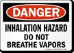 Danger Inhalation Hazard Breathe Vapors Sign