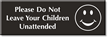 Do Not Leave Your Children Unattended Engraved Sign