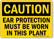 Ear Protection Must Be Worn In Plant Sign