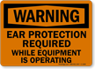 Ear Protection Required While Operating Equipment Warning Sign