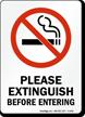 Please Extinguish Before Entering  Sign