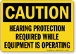 Hearing Protection Required While Equipment Is Operating Sign