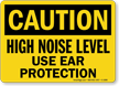 Caution High Noise Use Ear Protection Sign