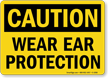 OSHA Caution - Wear Ear Protection Sign