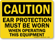 Ear Protection Must Be Worn Operating Equipment Sign