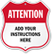Add Your Instructions Here Custom Attention Shield Sign